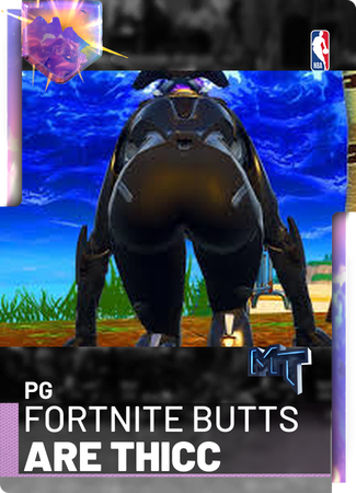 Fortnite Butts Are Thicc Nba 2k19 Custom Card 2kmtcentral